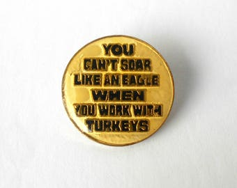 Vintage Pin Lapel Tie Button You Can't Soar Like an Eagle When you Work with Turkeys
