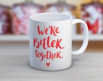 We're Better Together 11 oz or 15 oz Ceramic Coffee Mug