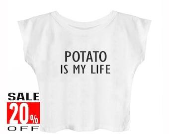 Potato is my life women t shirt tumblr tee quote shirt slogan top teen shirt cute top fashion top cool t shirt cropped shirt teen shirts