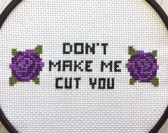 Don't Make Me Cut You Cross Stitch MADE TO ORDER Finished Art