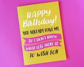 You Already Have Me - Funny Birthday Card - Snarky Birthday Card - Sarcastic Birthday Card - Birthday Card - Friend Birthday Card - Wish