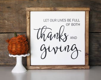 Let Our Lives Be Full of Both Thanks & Giving Wood Sign