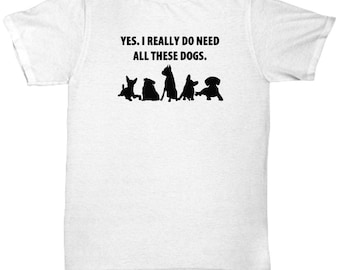 Yes I Need All These Dogs Animal Lover Funny Gift Shirt Rescue Dog Pets Shirts