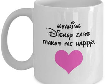 Wearing Disney Ears Makes Me Happy Mug Gift Mickey Minnie Heart Love Coffee Cup