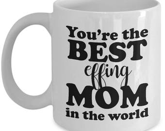 Best Effing Mom in the World Mug Gifts Best Mother Mother's Day Funny Gift Coffee Cup