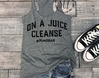 On A Juice Cleanse #Mimosas - Workout Tank - Gym Shirt - Exercise Tee - Yoga Tank - Brunch Shirt - Brunch Tank Top - Funny Graphic Tank