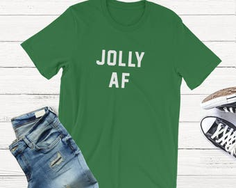 JOLLY AF. Christmas Shirt. Funny Christmas Shirt. Xmas Party. White Elephant. Funny. Ugly Christmas Shirt. Holiday Tshirt. Gift under 30.