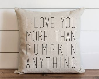 I Love You More Than Pumpkin Anything 20 x 20 Pillow Cover // Fall // Autumn // Thanksgiving // Throw Pillow // Gift for Her // Accent