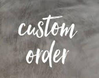 Custom for Carlos