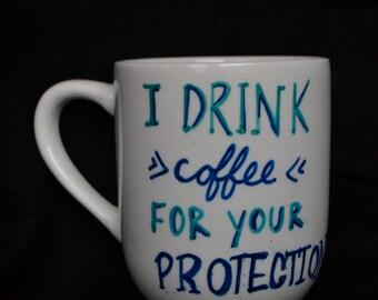 I Drink Coffee For Your Protection, Funny Saying Coffee/Tea Mug