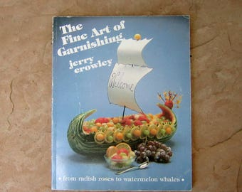 Garnishing Book, The Fine Art of Garnishing by Jerry Crowley, 1997 Vintage Cookbook