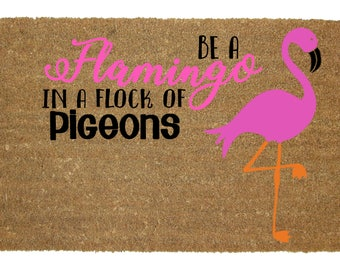 Be a Flamingo in a Flock of Pigeons Custom Doormat