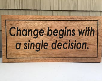 Change begins with a single decision, Personalized Carved Sign, Religious Quotes, Custom inspirational signs, Wood SIgn, Office Wall Art