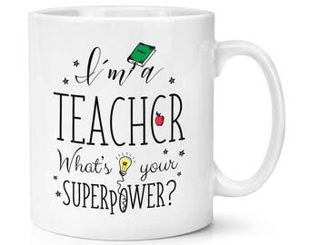 I'm A Teacher What's Your Superpower 10oz Mug Cup