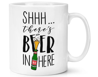 Shhh There's Beer In Here 10oz Mug Cup