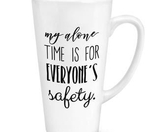 My Alone Time Is For Everyone's Safety 17oz Large Latte Mug Cup