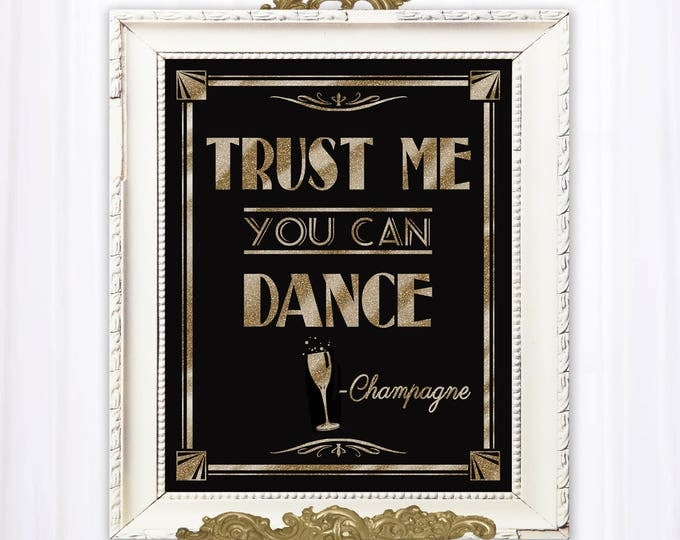 Trust Me, you can dance, Champagne Quote, Great Gatsby party, Printable wedding sign, Gatsby Wedding, Gatsby bar sign, black gold wedding