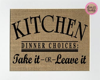 UNFRAMED Kitchen Dinner Choices: Take It Or Leave It / Burlap Print Sign 5x7 8x10 / Rustic Vintage Home Decor Gift For Her Fun Kitchen Sign