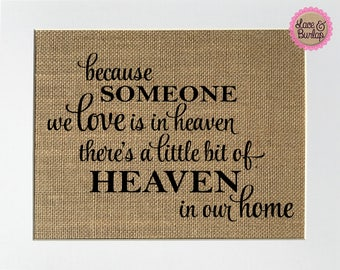 UNFRAMED Because Someone We Love Is In Heaven / Burlap Print Sign 5x7 8x10 / Rustic Vintage Memorial House Sign Loved Ones Missing
