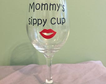 Wine glass with vinyl decal- Mommy's sippy cup