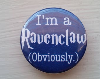 I'm a Ravenclaw... Obviously! Pinback Button for Potterheads <3 [Harry Potter Inspired]