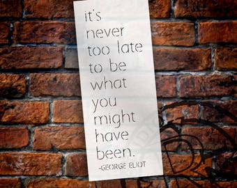 Never Too Late - George Eliot - Word Stencil - Select Size - STCL2183 - by StudioR12