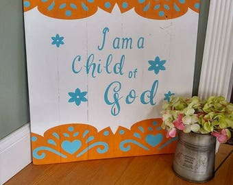 I am a Child Of God- Wood Sign