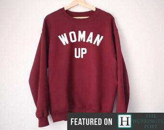 Woman Up Sweatshirt - Feminist Sweatshirt - Woman Up - Woman Up Shirt - Feminist Shirt - Sweatshirt