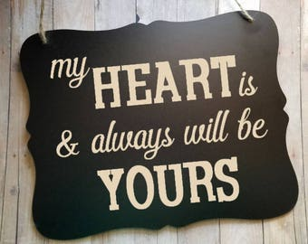 My Heart Is And Always Will Be Yours - Wedding Sign - Flower Girl Sign - Ring Bearer Sign - Ring Bearer Sign - Bride - Groom - Wedding Decor