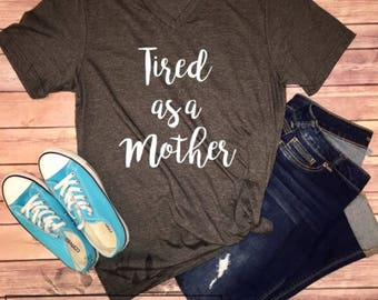 Tired as a Mother Shirt - Boyfriend Style VNeck Tee - XS through 2XL - Graphic Statment Tee Motherhood Pregnancy