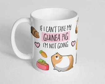Guinea Pig Coffee Mug - Funny Guinea Pig Mug - If I Can't Take My Guinea Pig I'm Not Going Cup