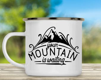 Your Mountain is Waiting Camp Cup - Enamel Camp Mug - Dishwasher Safe