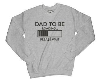 Dad to be sweatshirt dad loading sweatshirt pregnancy announcement sweatshirt husband gift new dad gift     APV11