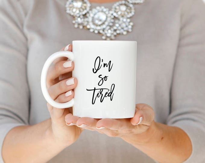 I'm So Tired Mug, Tired Coffee Mug, Mom Life Coffee Mug, Tired Mom Gift Mug, Cute Coffee Mug, Funny Mug, Mom Coffee Mug, So Tired Coffee Mug