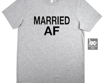 Married AF Shirt ,Unisex Tee - Women & Men Fit - Soft Cotton T , Screen Printed by Hand,Humor Tee,Gift for her,Gift for him, Husband, Wife