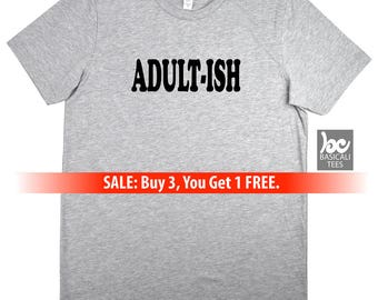 ADULTISH SHIRT, Adultish T-Shirt, Humor Shirt , T-Shirt Unisex Style for Men & Women, Makes Cool Gift,Adult-Ish,Gifts,Funny