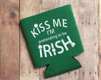 Kiss Me I'm Pretending To Be Irish - St. Patrick's Day Can Cooler - Funny Can Cooler, St. Paddy's Day, Gift, Irish