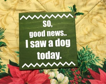 So, Good News.. I Saw a Dog Today. - Buddy the Elf Funny Quote - Christmas Holiday Gift -  Hand Painted