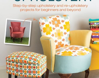 Modern DIY Upholstery: Step-by-Step Upholstery and Reupholstery Projects for Beginners and Beyond