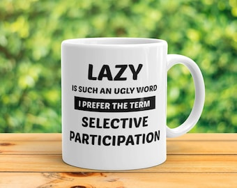 Lazy Is Such An Ugly Word I Prefer The Term Selective Participation Mug   Funny Lazy Mug   Sarcastic Coffee Mug