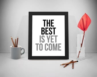 The Best Is Yet To Come, The Best Is Yet To Come Sign, The Best Is Yet To Come Print, The Best Is Yet To Come Download, Wall Art, 8X10 5X7