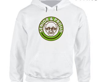 Senior and Proud Funny Senior Citizen Hoodie,retired person,oldster hoodie,oap funny hoodies,pensioner hoodie,senior citizen discount,