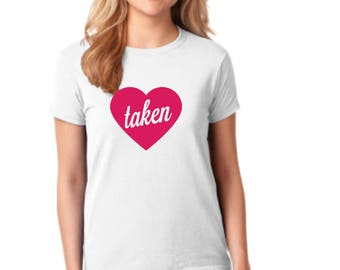 Taken Valentines Day Shirt - Funny Vday Shirt Gift - Gifts Under 25 - Friend Gift - Bestie Gift - Singles Awareness Day Shirt - Vday
