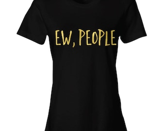 Ew People, t-shirt, hipster t-shirts, hipster clothing, hipster shirt, funny t-shirts, sarcasm t-shirt, Womens, BLACK