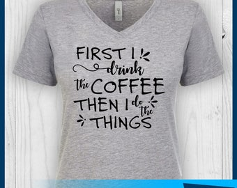 First I Drink the Coffee Shirt, First Coffee Shirt, Coffee Shirt, Funny Coffee Shirt, Coffee Mom Shirt, Mom Shirt, Mommy Shirt, Coffee Lover