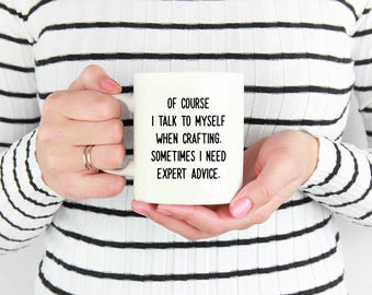 Of Course I Talk To Myself When Crafting, Sometimes I Need Expert Advice, Sewing Mug, Quilting Mug, Crafting Mug,Sewing Gifts,Crafting Gifts