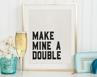 MAKE MINE A DOUBLE, Funny Bar Decor,Cute Kitchen Decor,Drink Sign,Alcohol Sign,Bar Cart,Celebrate Life,party Gift,Whiskey Quote,Quote Prints