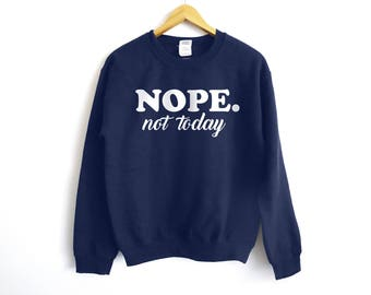 Nope Not Today Sweatshirt - Tired Mom Sweatshirt - Lazy Sweatshirt - Gift For Her - Gift For Him - Adulting Shirt - Mom Shirt - Mom Sweater
