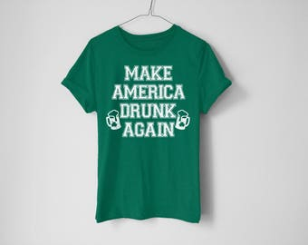 Make America Drunk Again Shirt - St Patrick's Day Shirt - St Patty's Shirt - Shamrock Shirt - Irish Shirt - Day Drinking Shirt - Beer