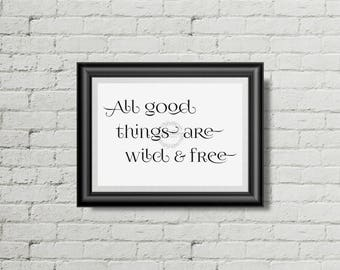 All Good Things Are Wild & Free - Printable Sign